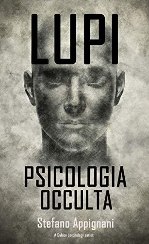 LUPI Psicologia Occulta: Breve manuale di Manipolazione Mentale e PNL