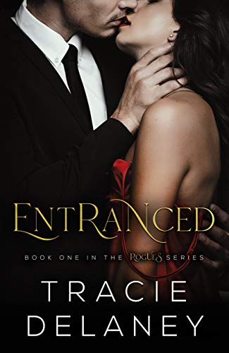 Entranced: A Billionaire Romance (The ROGUES Billionaire Book 1) by [Tracie Delaney]