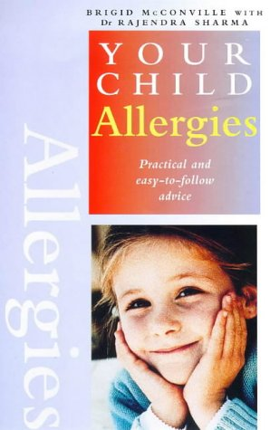 Allergies: Practical and Easy-To-Follow Advice (Your Child Series)