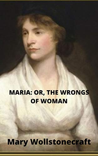 MARIA: OR, THE WRONGS OF WOMAN: Annotated (English Edition)