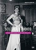 Soldier Studies - Cross-Dressing in der Wehrmacht
