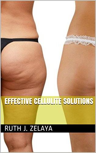 Effective Cellulite Solutions Kindle Edition By J Zelaya Ruth
