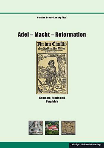 Adel – Macht – Reformation: Konzepte, Praxis und Vergleich (Schriften zur sächsischen Geschichte und Volkskunde)