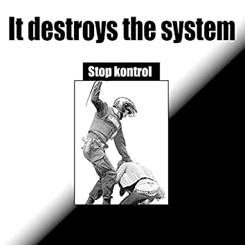 It destroys the system