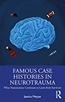 Famous Case Histories in Neurotrauma: What neuroscience continues to learn from survivors