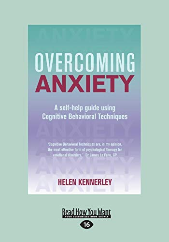 Overcoming Anxiety: A Self-help Guide Using Cognitive Bahvioural Techniques