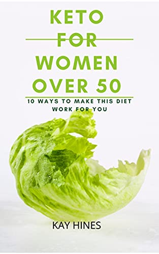 Keto For Women Over 50: 10 Ways To Make This Diet Work For You (English Edition)