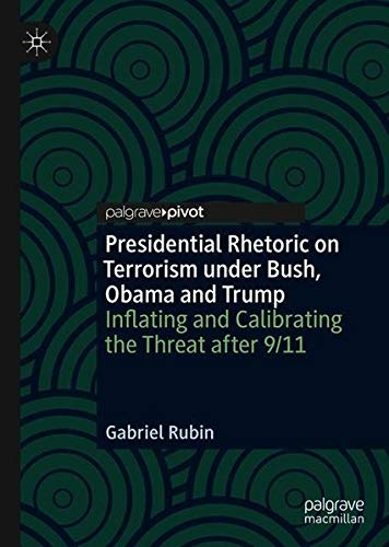 Presidential Rhetoric on Terrorism under Bush, Obama and Trump: Inflating and Calibrating the Threat after 9/11