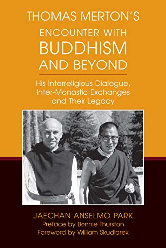 Thomas Merton's Encounter with Buddhism and Beyond: His Interreligious Dialogue, Inter-monastic Exchanges, and Their
