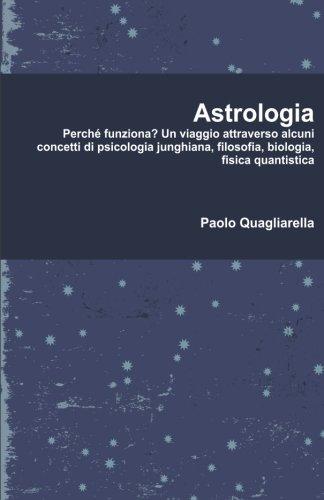 Astrologia: Perché funziona? Un viaggio attraverso alcuni concetti di psicologia junghiana, filosofia, biologia, fisica quantistica.