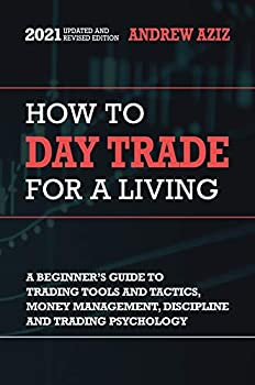 How to Day Trade for a Living  A Beginner s Guide to Trading Tools and Tactics Money Management Discipline and Trading Psychology  Stock Market Trading and Investing Book 1