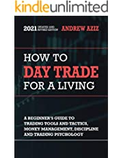 How to Day Trade for a Living: A Beginner's Guide to Trading Tools and Tactics, Money Management, Discipline and Trading Psychology (Stock Market Trading and Investing Book 1)