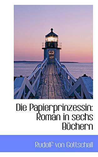 Die Papierprinzessin: Roman in Sechs Buchern