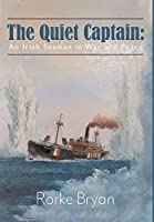 The Quiet Captain: An Irish Seaman in War and Peace