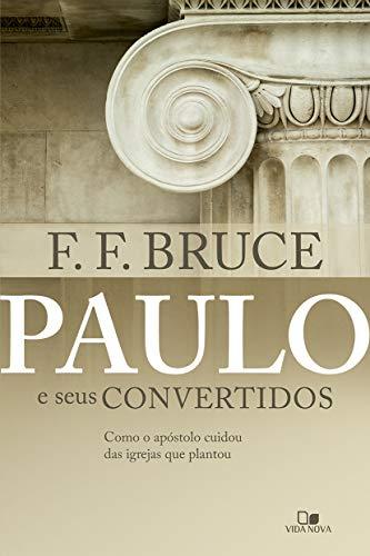 Paulo E Seus Convertidos. - Como O Apóstolo Cuidou Das Igrejas Que Plantou.