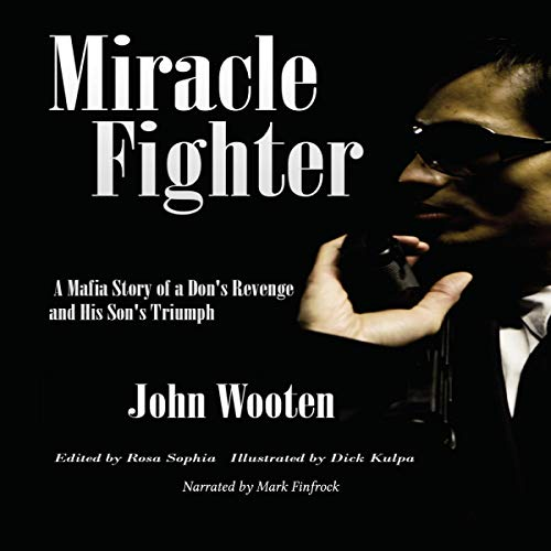 Miracle Fighter     A Mafia Story of a Don's Revenge and His Son's Triumph              By:                                                                                                                                 John Wooten                               Narrated by:                                                                                                                                 Mark Finfrock                      Length: 7 hrs and 19 mins     Not rated yet     Overall 0.0