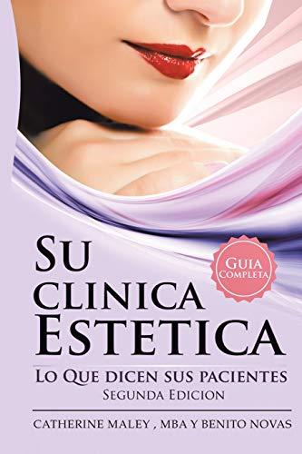 Su Clinica Estetica: GUIA COMPLETA LO QUE DICEN SUS PACIENTES (Spanish Edition)