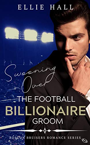 Swooning over the Football Billionaire (Boston Bruisers Bad Boy Clean Romance Series Book 1) (English Edition)