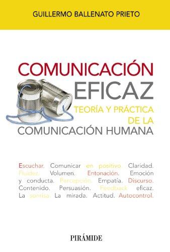 Comunicación eficaz: Teoría y práctica de la comunicación humana (Libro Práctico)
