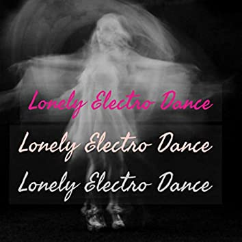 Lonely Electro Dance