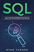 SQL: The Ultimate Intermediate Guide to Learn SQL Programming Step by Step