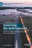 Governing the Anthropocene: Novel Ecosystems, Transformation and Environmental Policy (Palgrave Studies in Environmental Policy and Regulation)