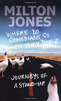 Milton Jones: Where Do Comedians Go When They Die? - Journeys Of A Stand-Up