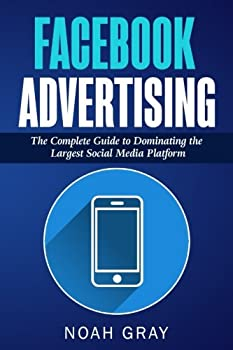 Paperback Facebook Advertising: The Complete Guide to Dominating the Largest Social Media Platform Book
