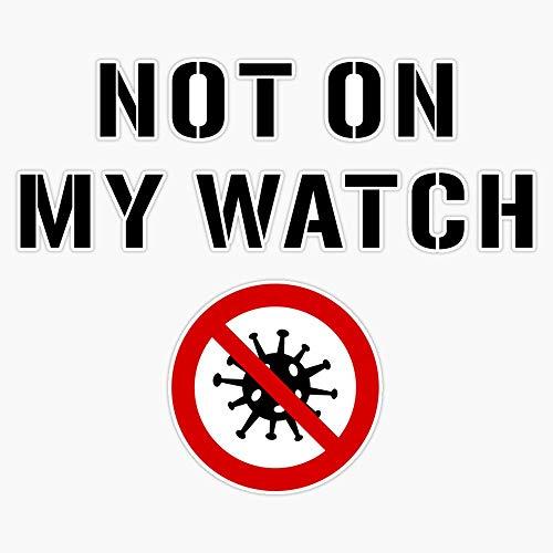 Not On My Watch Warning Sign. Coronavirus Decal Vinyl Bumper Sticker 5'