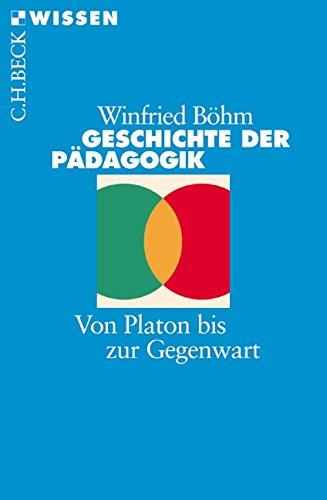 Geschichte der Pädagogik: Von Platon bis zur Gegenwart (Beck'sche Reihe)