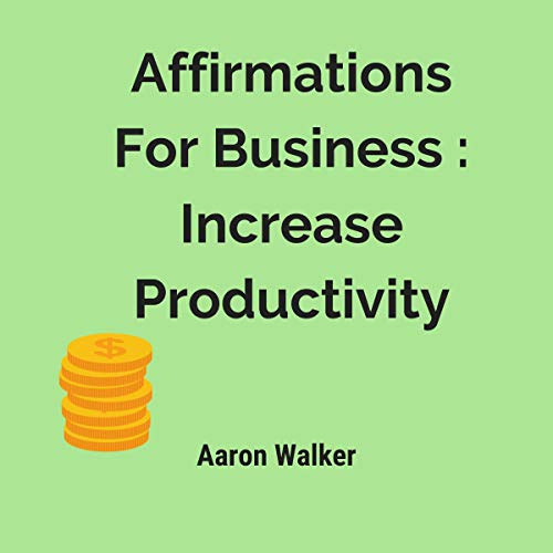 Affirmations for Business: Increase Productivity Audiobook By Aaron Walker cover art
