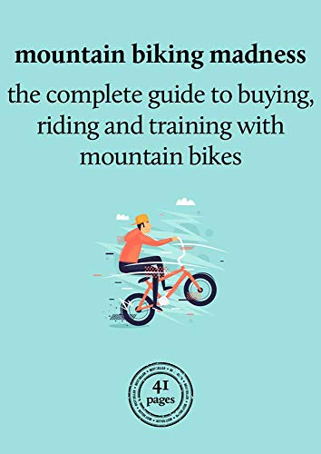 Mountain biking madness: The complete guide to buying, riding and training with mountain bikes (English Edition)