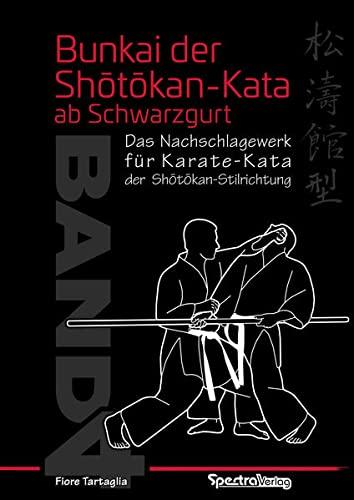 Bunkai der Shotokan Kata ab Schwarzgurt / Band 4: Ein Nachschlagewerk für Karate-Kata der Shotokan-Stilrichtung