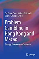 Problem Gambling in Hong Kong and Macao: Etiology, Prevalence and Treatment