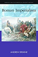 Roman Imperialism (Debates and Documents in Ancient History)