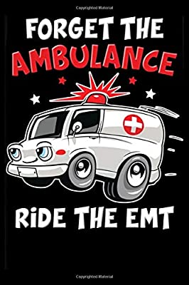 Forget The Ambulance Ride The Emt :: 6' x 9' Sizes, 100 Pages, Funny Paramedic Journal Blank Lined Notebook, Writing Book, ... For Medical Assistant, EMTs Working In EMS from Independently published