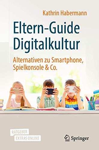 Eltern-Guide Digitalkultur: Alternativen zu Smartphone, Spielkonsole & Co.