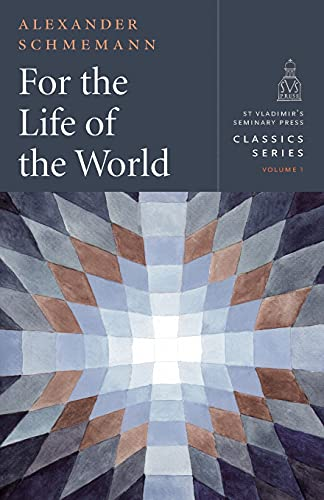 For the Life of the World: Sacraments and Orthodoxy (St. Vladimir's Seminary Press Classics, Band 1)