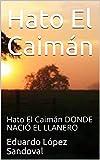 Hato El Caimán : Hato El Caimán DONDE NACIÓ EL LLANERO