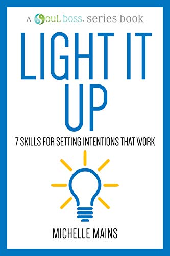 Light it Up: 7 Skills for Setting Intentions That Work (A Soul Boss Series Book) (English Edition)