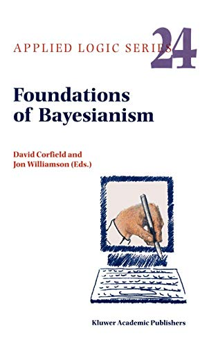 Foundations of Bayesianism (Applied Logic Series)