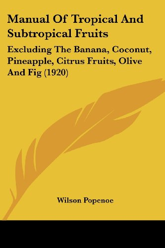 Download Manual Of Tropical And Subtropical Fruits: Excluding the Banana, Coconut, Pineapple, Citrus Fruits, Olive and Fig 0548648468