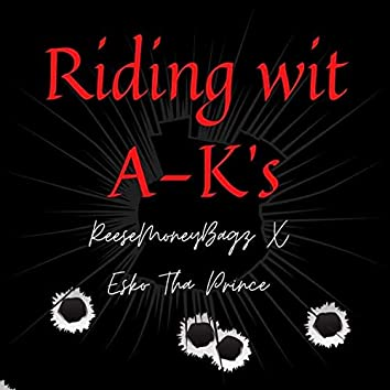 Riding Wit AK's (feat. ReeseMoneyBagz)