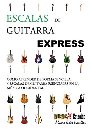 ESCALAS DE GUITARRA EXPRESS: Aprende de forma sencilla las 4 Escalas de Guitarra Esenciales en la música occidental. Fichas Gráficas. Sin solfeo. (GUITARRA ... - MÉTODO Y MANUALES) (Spanish Edition)