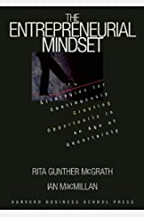 The Entrepreneurial Mindset: Strategies for Continuously Creating Opportunity in an Age of Uncertainty Kindle Edition