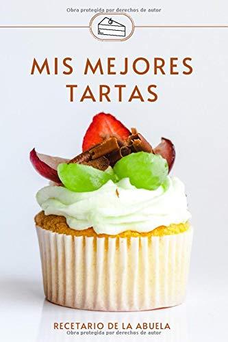 Mis Mejores Tartas | Recetario de la Abuela: Libreta Recetas en Blanco | 120 Recetas para que puedas anotar tus tartas favoritas | Recetario Postres para escribir