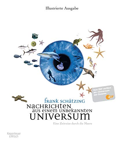 Nachrichten aus einem unbekannten Universum: Eine Zeitreise durch die Meere - Illustrierte Neuausgabe zur ZDF-Serie