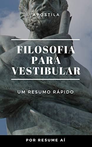 Apostila Filosofia para ENEM e Vestibulares: Apostila de resumos para vestibulares, ENEM e concursos. (01 Livro 1)