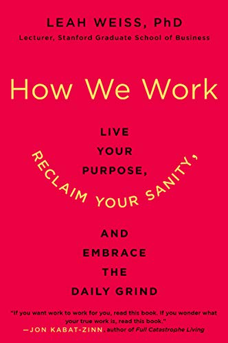 Compare Textbook Prices for How We Work: Live Your Purpose, Reclaim Your Sanity, and Embrace the Daily Grind Reprint Edition ISBN 9780062565082 by Weiss PhD, Leah