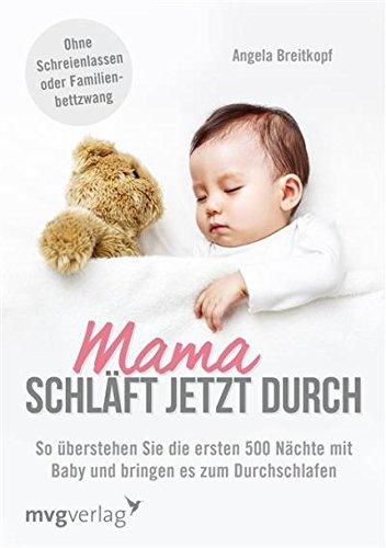 Mama schläft jetzt durch: So überstehen Sie die ersten 500 Nächte mit Baby und bringen es zum Durchschlafen